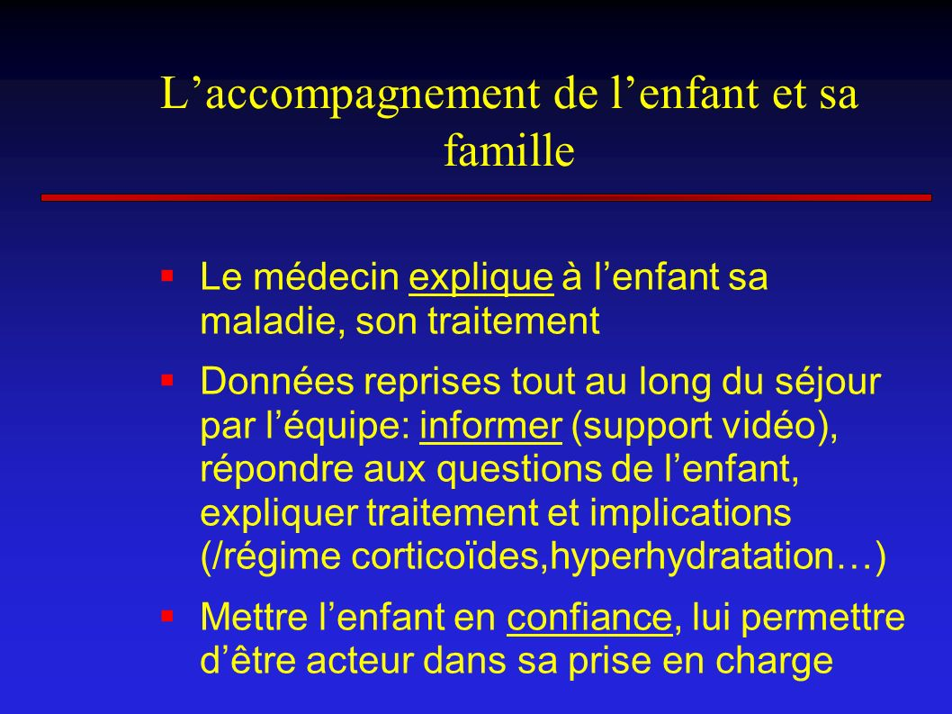 Laccompagnement de lenfant et sa famille Le médecin explique à lenfant sa maladie, son traitement Données reprises tout au long du séjour par léquipe:
