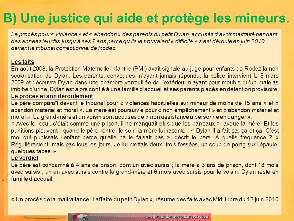 B) Une justice qui aide et protège les mineurs. Le procès pour « violence » et « abandon » des parents du petit Dylan, accusés davoir maltraité pendan