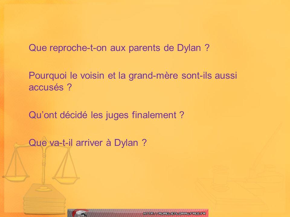 Que reproche-t-on aux parents de Dylan ? Pourquoi le voisin et la grand-mère sont-ils aussi accusés ? Quont décidé les juges finalement ? Que va-t-il