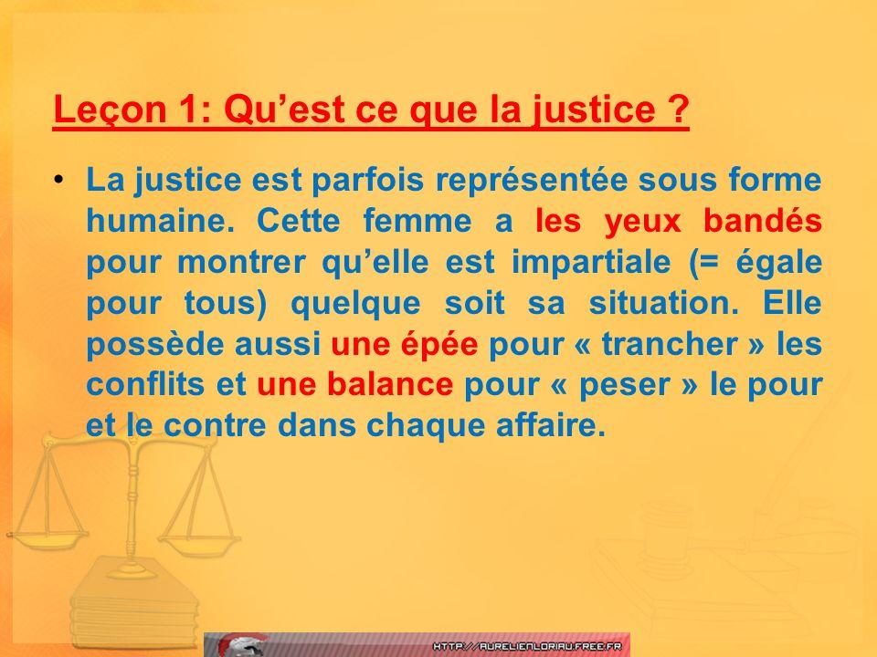 Leçon 1: Quest ce que la justice ? La justice est parfois représentée sous forme humaine. Cette femme a les yeux bandés pour montrer quelle est impart