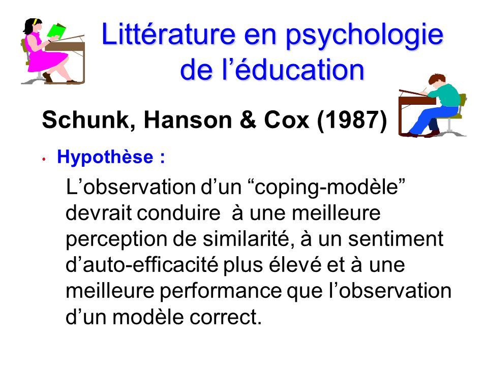 Littérature en psychologie de léducation Schunk, Hanson & Cox (1987) Hypothèse : Lobservation dun coping-modèle devrait conduire à une meilleure perce