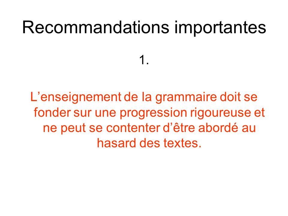 Recommandations importantes 1. Lenseignement de la grammaire doit se fonder sur une progression rigoureuse et ne peut se contenter dêtre abordé au has