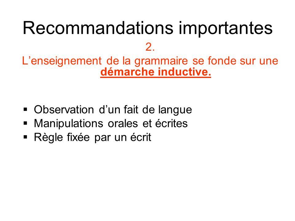 Recommandations importantes 2. Lenseignement de la grammaire se fonde sur une démarche inductive. Observation dun fait de langue Manipulations orales