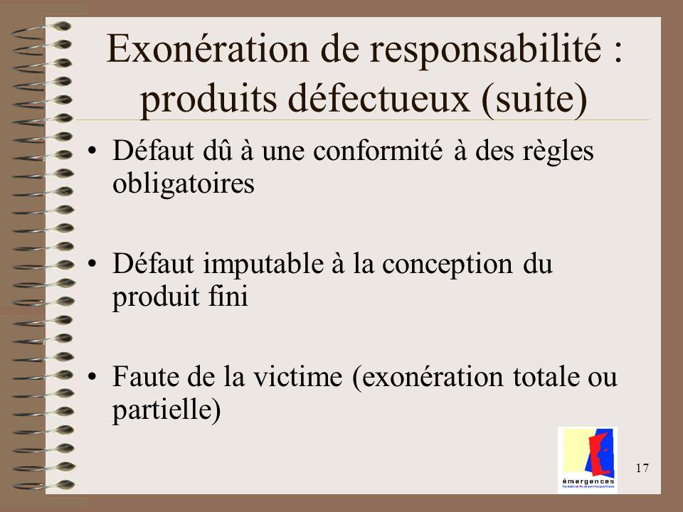 17 Exonération de responsabilité : produits défectueux (suite) Défaut dû à une conformité à des règles obligatoires Défaut imputable à la conception d