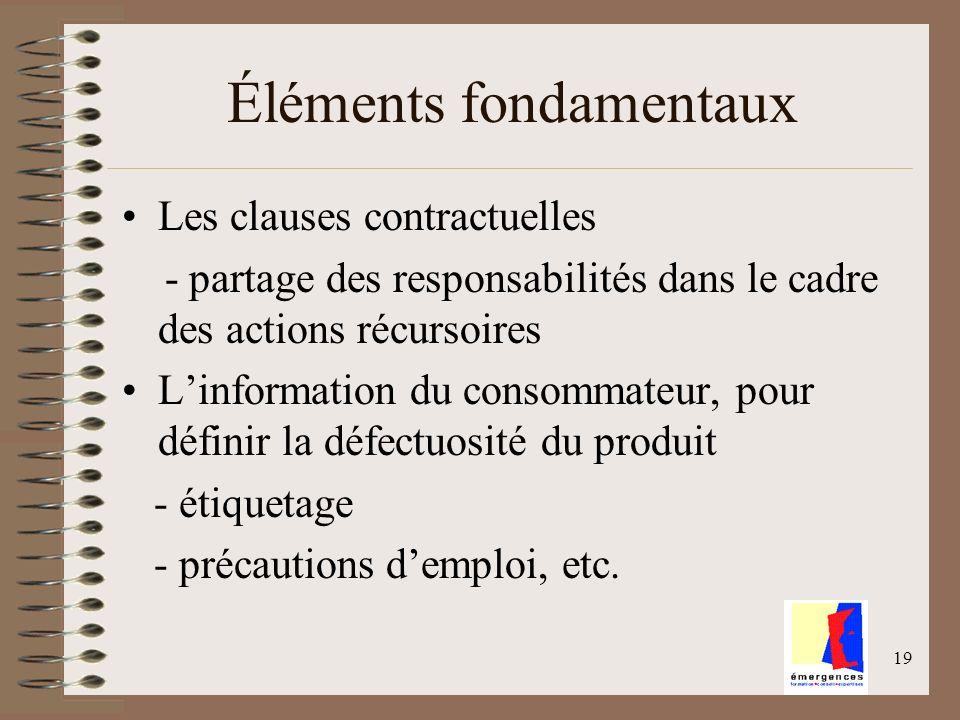 19 Éléments fondamentaux Les clauses contractuelles - partage des responsabilités dans le cadre des actions récursoires Linformation du consommateur,