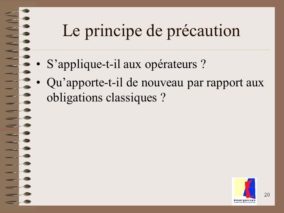 20 Le principe de précaution Sapplique-t-il aux opérateurs ? Quapporte-t-il de nouveau par rapport aux obligations classiques ?
