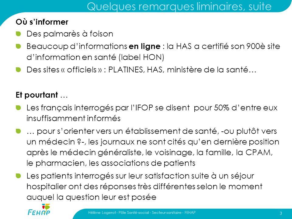 Hélène Logerot - Pôle Santé-social - Secteur sanitaire - FEHAP 3 Quelques remarques liminaires, suite Où sinformer Des palmarès à foison Beaucoup dinf