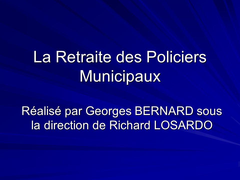 La Retraite des Policiers Municipaux Réalisé par Georges BERNARD sous la direction de Richard LOSARDO