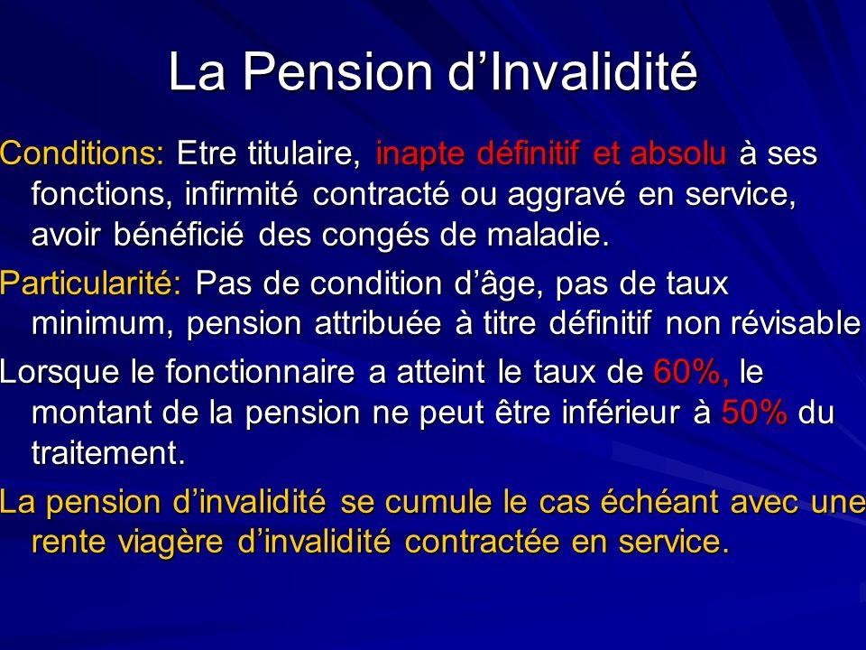 La Pension dInvalidité Conditions: Etre titulaire, inapte définitif et absolu à ses fonctions, infirmité contracté ou aggravé en service, avoir bénéfi