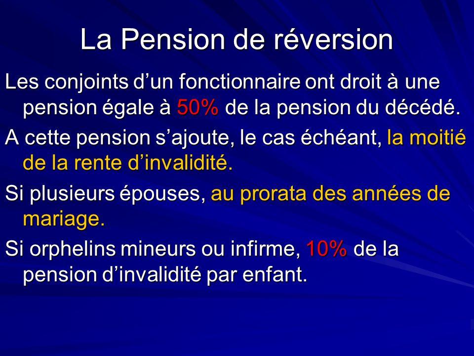 La Pension de réversion Les conjoints dun fonctionnaire ont droit à une pension égale à 50% de la pension du décédé. A cette pension sajoute, le cas é