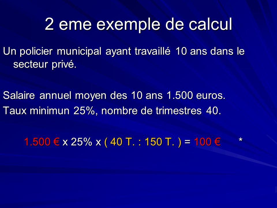 2 eme exemple de calcul Un policier municipal ayant travaillé 10 ans dans le secteur privé. Salaire annuel moyen des 10 ans 1.500 euros. Taux minimun