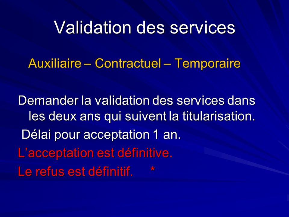 Validation des services Auxiliaire – Contractuel – Temporaire Auxiliaire – Contractuel – Temporaire Demander la validation des services dans les deux
