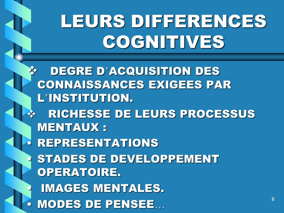 8 LEURS DIFFERENCES COGNITIVES DEGRE D ACQUISITION DES CONNAISSANCES EXIGEES PAR L INSTITUTION.