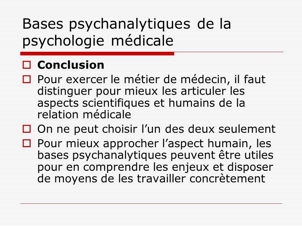 Bases psychanalytiques de la psychologie médicale Conclusion Pour exercer le métier de médecin, il faut distinguer pour mieux les articuler les aspect