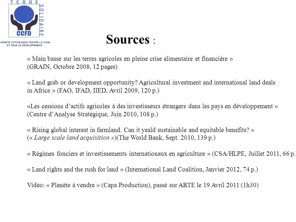 Sources : « Main basse sur les terres agricoles en pleine crise alimentaire et financière » (GRAIN, Octobre 2008, 12 pages) « Land grab or development