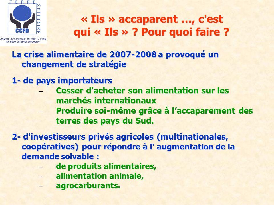 « Ils » accaparent …, c'est qui « Ils » ? Pour quoi faire ? La crise alimentaire de 2007-2008 a provoqué un changement de stratégie 1- de pays importa