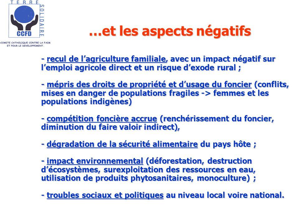 …et les aspects négatifs - recul de lagriculture familiale, avec un impact négatif sur lemploi agricole direct et un risque dexode rural ; - mépris de