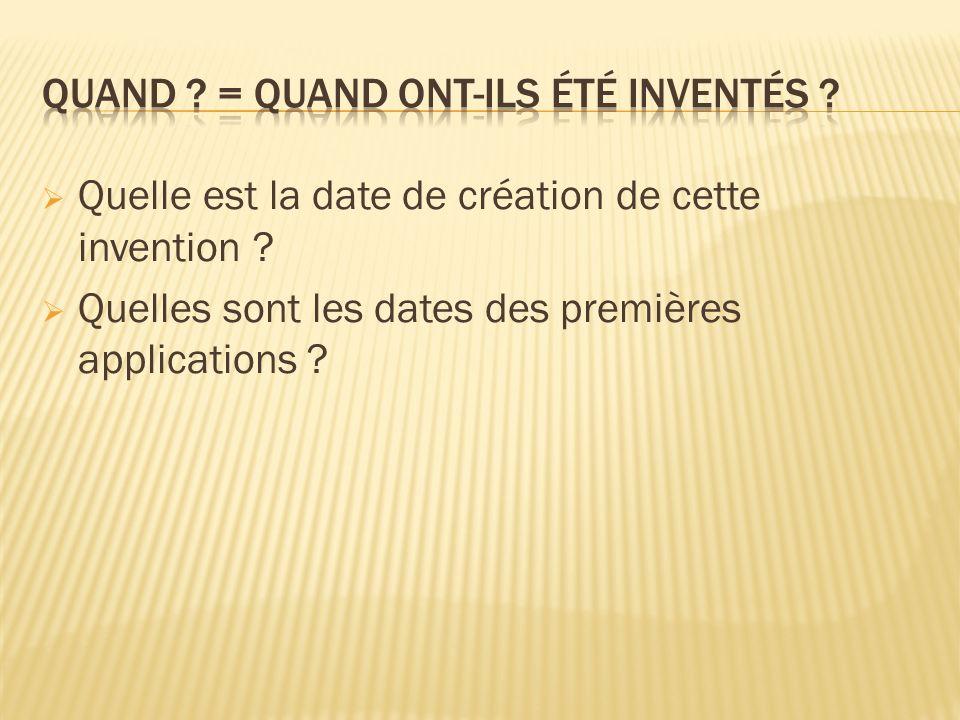 Quelle est la date de création de cette invention ? Quelles sont les dates des premières applications ?