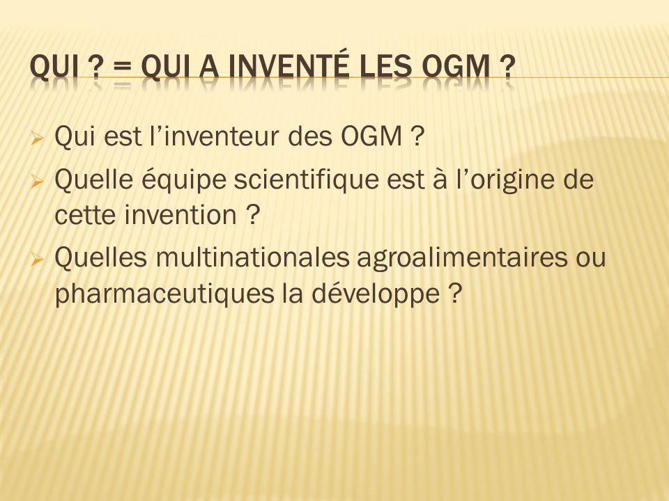 Qui est linventeur des OGM ? Quelle équipe scientifique est à lorigine de cette invention ? Quelles multinationales agroalimentaires ou pharmaceutique