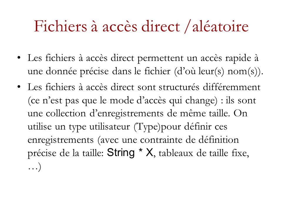 Fichiers à accès direct /aléatoire Les fichiers à accès direct permettent un accès rapide à une donnée précise dans le fichier (doù leur(s) nom(s)).
