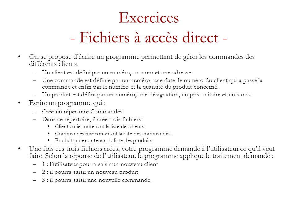 Exercices - Fichiers à accès direct - On se propose décrire un programme permettant de gérer les commandes des différents clients.