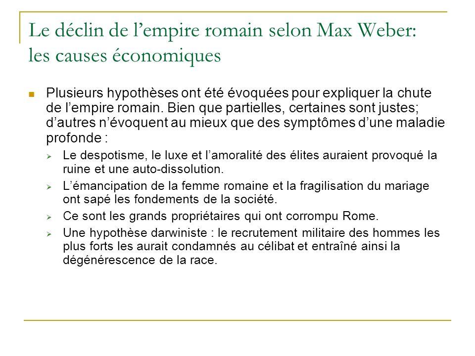 Le déclin de lempire romain selon Max Weber: les causes économiques Plusieurs hypothèses ont été évoquées pour expliquer la chute de lempire romain. B
