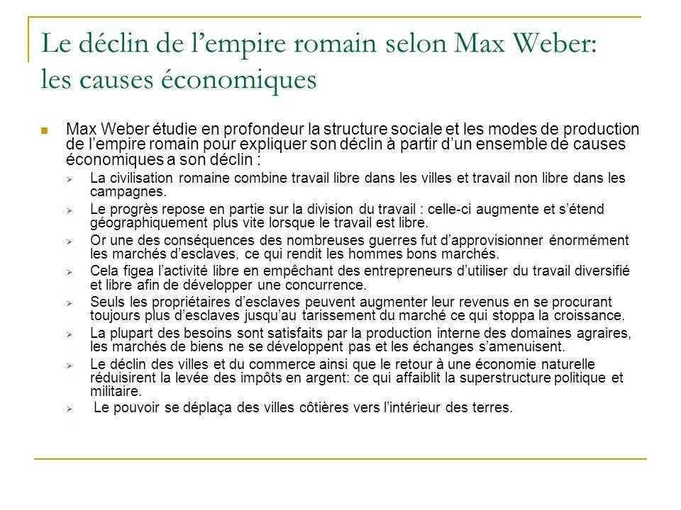 Le déclin de lempire romain selon Max Weber: les causes économiques Max Weber étudie en profondeur la structure sociale et les modes de production de