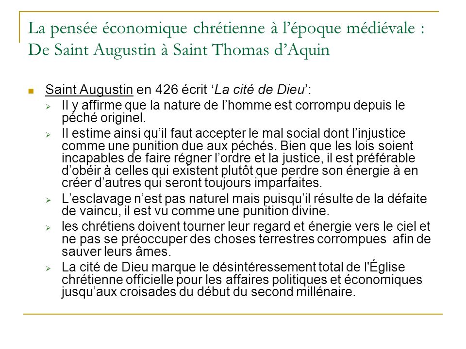 La pensée économique chrétienne à lépoque médiévale : De Saint Augustin à Saint Thomas dAquin Saint Augustin en 426 écrit La cité de Dieu: Il y affirm