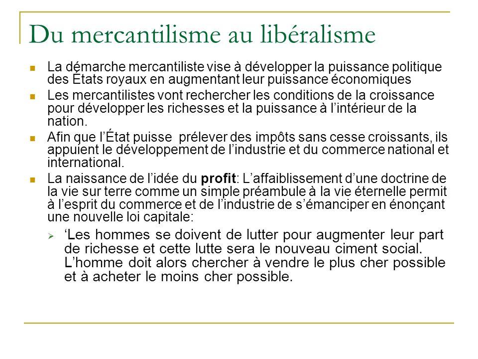 Du mercantilisme au libéralisme La démarche mercantiliste vise à développer la puissance politique des États royaux en augmentant leur puissance écono