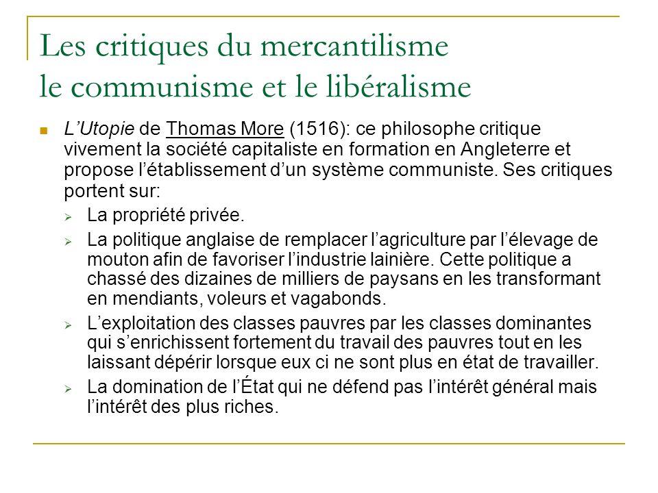 Les critiques du mercantilisme le communisme et le libéralisme LUtopie de Thomas More (1516): ce philosophe critique vivement la société capitaliste e