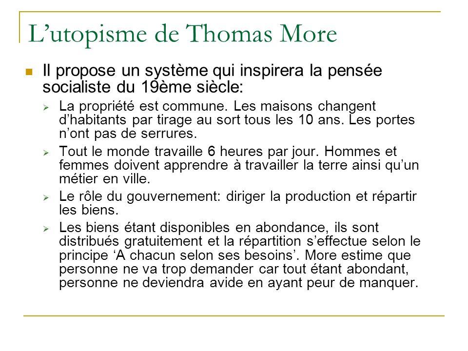 Lutopisme de Thomas More Il propose un système qui inspirera la pensée socialiste du 19ème siècle: La propriété est commune. Les maisons changent dhab