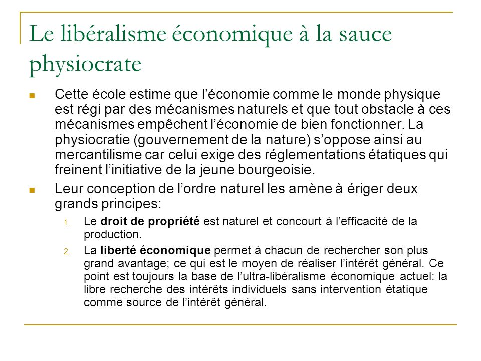 Le libéralisme économique à la sauce physiocrate Cette école estime que léconomie comme le monde physique est régi par des mécanismes naturels et que