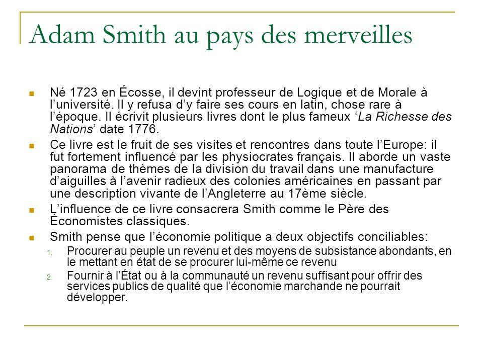 Adam Smith au pays des merveilles Né 1723 en Écosse, il devint professeur de Logique et de Morale à luniversité. Il y refusa dy faire ses cours en lat