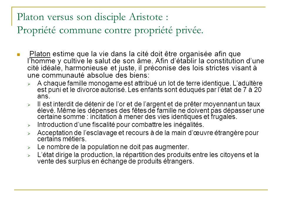 Platon versus son disciple Aristote : Propriété commune contre propriété privée. Platon estime que la vie dans la cité doit être organisée afin que lh