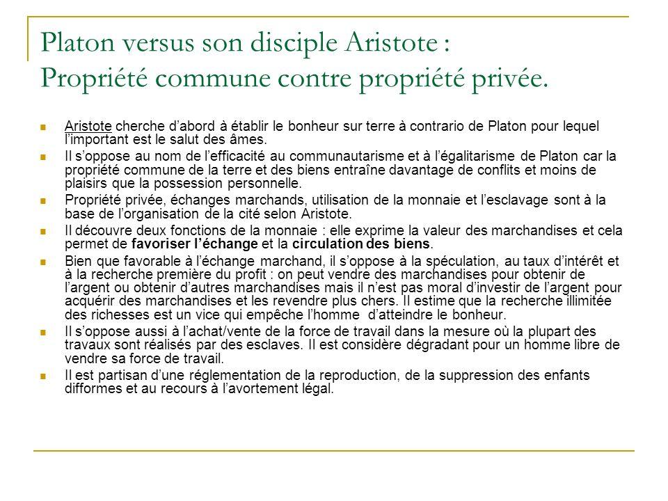 Platon versus son disciple Aristote : Propriété commune contre propriété privée. Aristote cherche dabord à établir le bonheur sur terre à contrario de