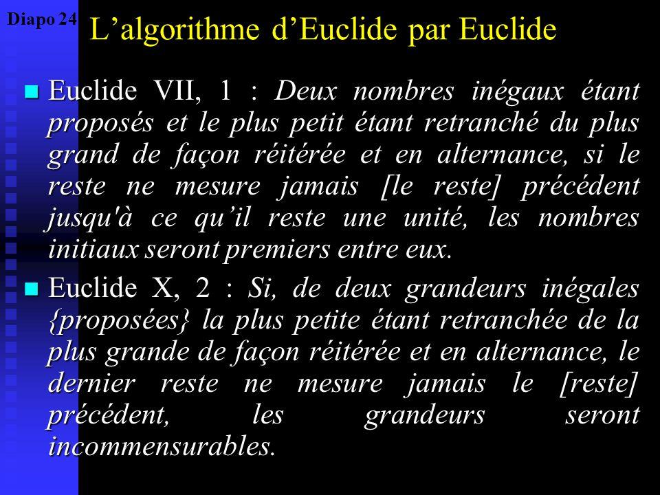 Lalgorithme dEuclide par Euclide Euclide VII, 1 : Deux nombres inégaux étant proposés et le plus petit étant retranché du plus grand de façon réitérée