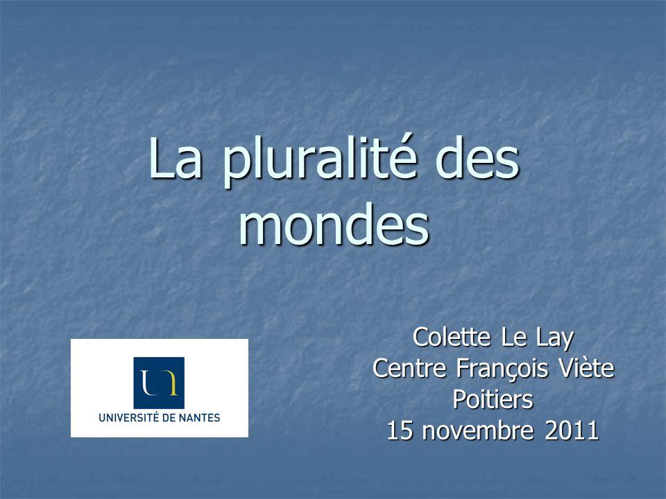 La pluralité des mondes Colette Le Lay Centre François Viète Poitiers 15 novembre 2011