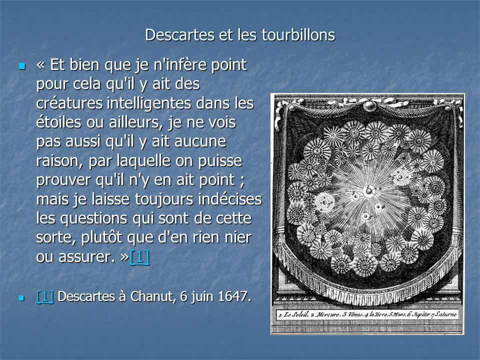 Descartes et les tourbillons « Et bien que je n'infère point pour cela qu'il y ait des créatures intelligentes dans les étoiles ou ailleurs, je ne voi