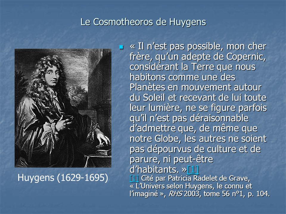 Le Cosmotheoros de Huygens « Il nest pas possible, mon cher frère, quun adepte de Copernic, considérant la Terre que nous habitons comme une des Planè