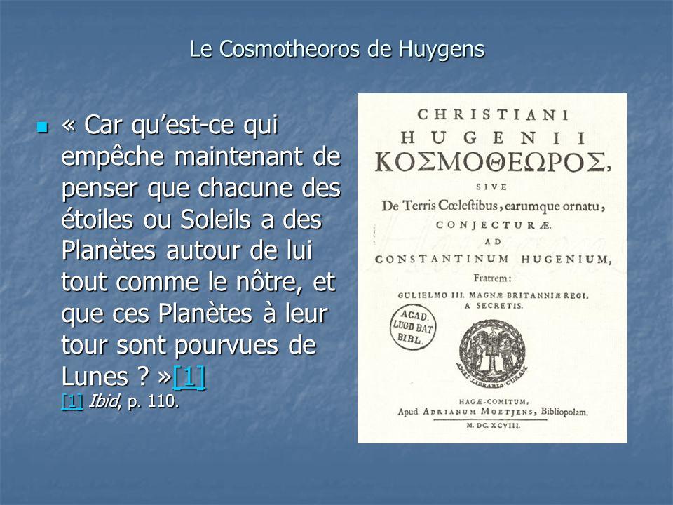 Le Cosmotheoros de Huygens « Car quest-ce qui empêche maintenant de penser que chacune des étoiles ou Soleils a des Planètes autour de lui tout comme