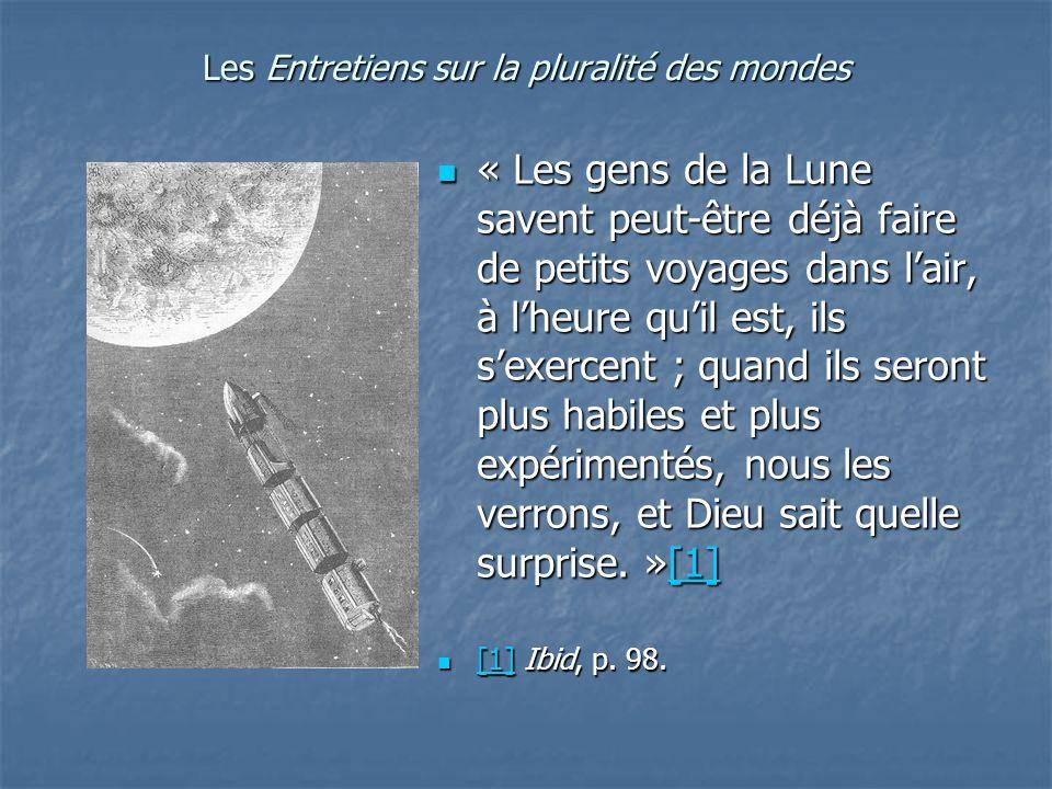 Les Entretiens sur la pluralité des mondes « Les gens de la Lune savent peut-être déjà faire de petits voyages dans lair, à lheure quil est, ils sexer