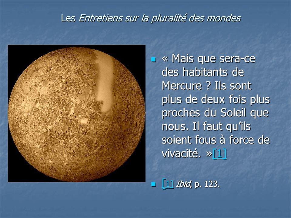 Les Entretiens sur la pluralité des mondes « Mais que sera-ce des habitants de Mercure ? Ils sont plus de deux fois plus proches du Soleil que nous. I