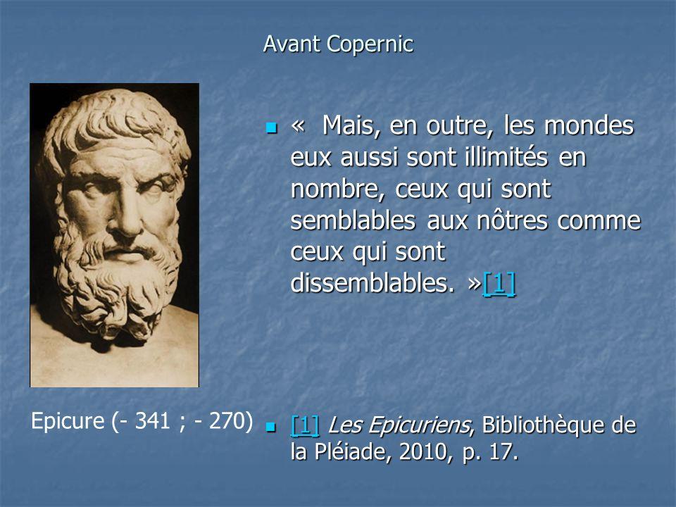 Avant Copernic « Mais, en outre, les mondes eux aussi sont illimités en nombre, ceux qui sont semblables aux nôtres comme ceux qui sont dissemblables.