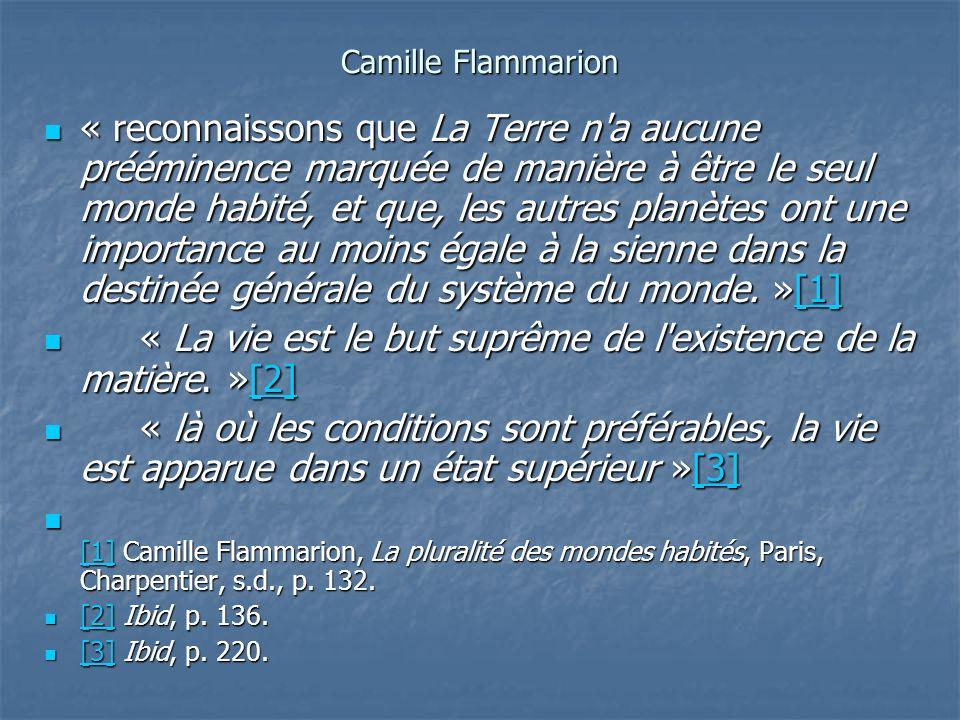 Camille Flammarion « reconnaissons que La Terre n'a aucune prééminence marquée de manière à être le seul monde habité, et que, les autres planètes ont
