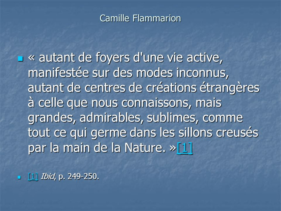 Camille Flammarion « autant de foyers d'une vie active, manifestée sur des modes inconnus, autant de centres de créations étrangères à celle que nous