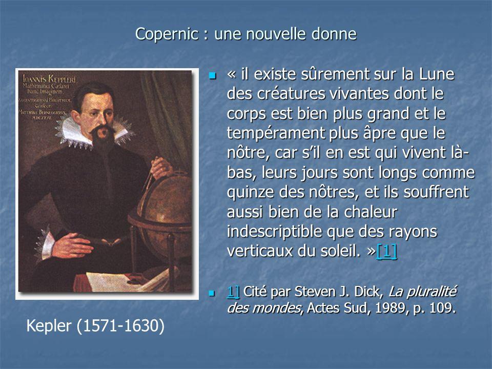 Copernic : une nouvelle donne « Peut-il, sur la Lune ou une autre planète, sengendrer des herbes, des plantes ou des animaux semblables aux nôtres […] .
