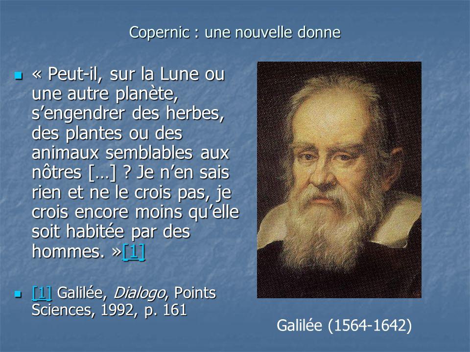 Copernic : une nouvelle donne « Peut-il, sur la Lune ou une autre planète, sengendrer des herbes, des plantes ou des animaux semblables aux nôtres […]