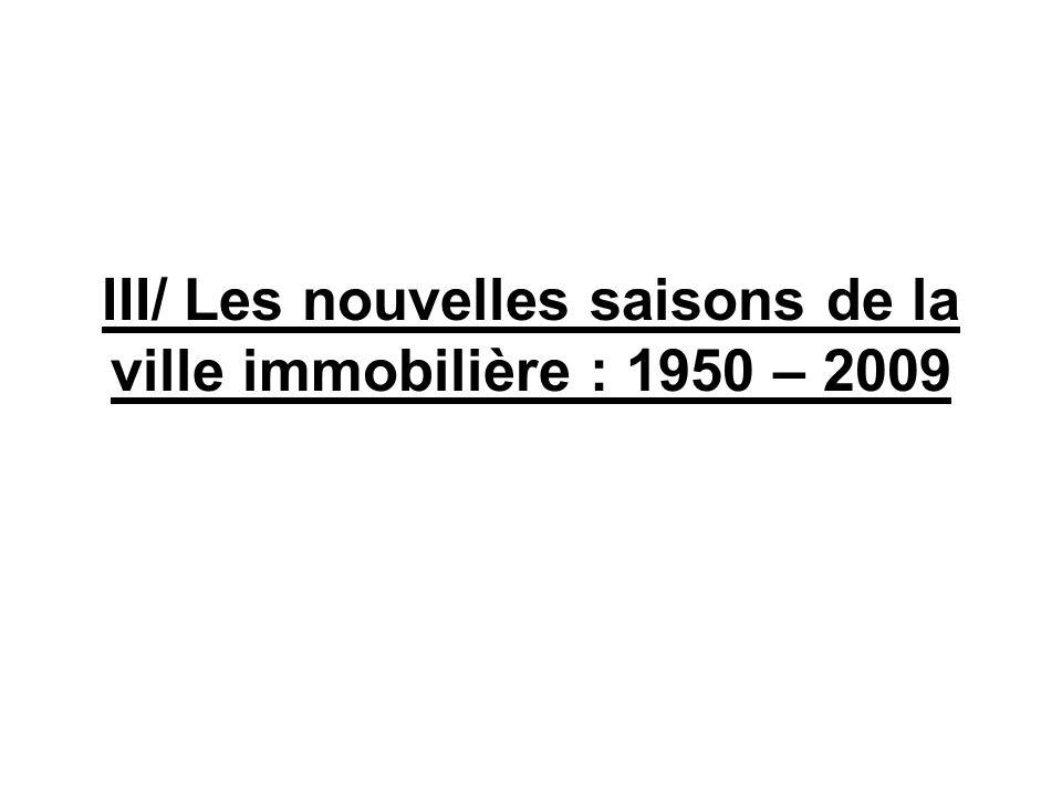 III/ Les nouvelles saisons de la ville immobilière : 1950 – 2009