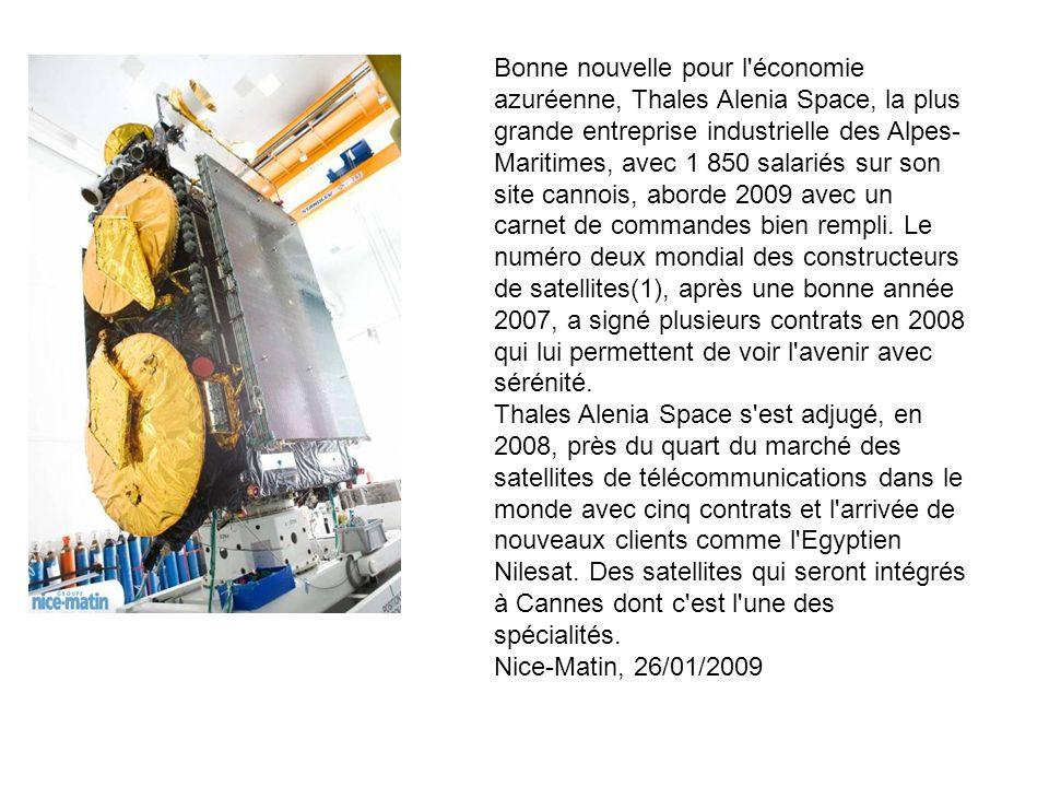 Bonne nouvelle pour l économie azuréenne, Thales Alenia Space, la plus grande entreprise industrielle des Alpes- Maritimes, avec 1 850 salariés sur son site cannois, aborde 2009 avec un carnet de commandes bien rempli.