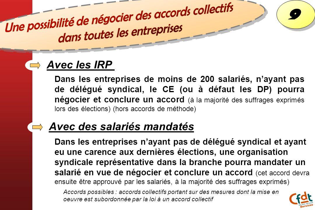 Dans les entreprises de moins de 200 salariés, nayant pas de délégué syndical, le CE (ou à défaut les DP) pourra négocier et conclure un accord (à la